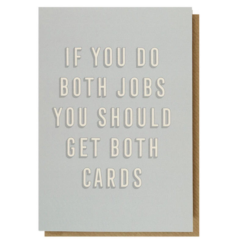 If you do both jobs you should get both cards. Mother's Day cards for Dad's